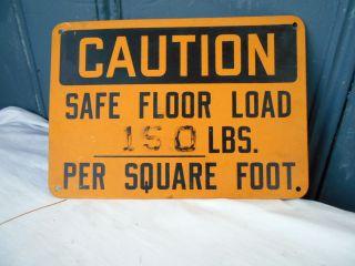 Vintage Caution Sign,  Safe Floor Load 150 Lbs/ Per Sq.  Ft.  ;10