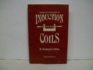 Design & Construction Of Induction Coils By A.  Frederick Collins - Lindsay Reprint photo