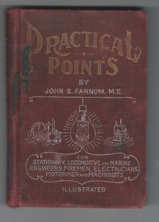 C.  1906 Practical Points For Stationary,  Locomotive & Marine Engineers.  Farnum. photo